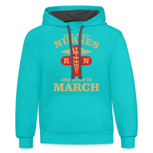 The Best Nurses are born in March - Contrast Hoodie