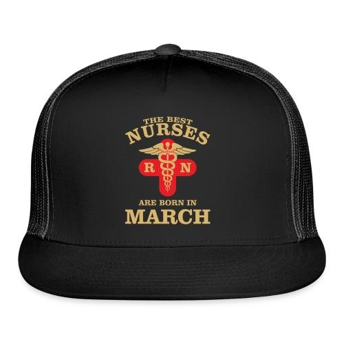 The Best Nurses are born in March - Trucker Cap