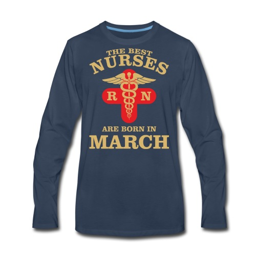 The Best Nurses are born in March - Men's Premium Long Sleeve T-Shirt