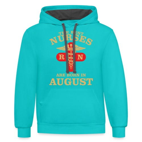 The Best Nurses are born in August - Contrast Hoodie