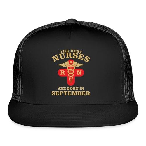 The Best Nurses are born in September - Trucker Cap