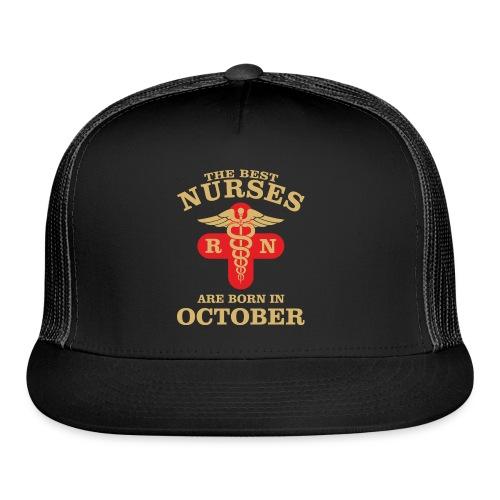 The Best Nurses are born in October - Trucker Cap