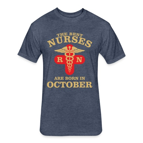 The Best Nurses are born in October - Fitted Cotton/Poly T-Shirt by Next Level