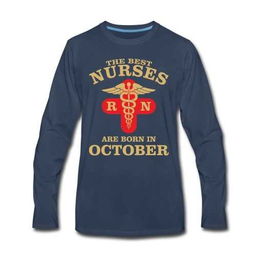 The Best Nurses are born in October - Men's Premium Long Sleeve T-Shirt