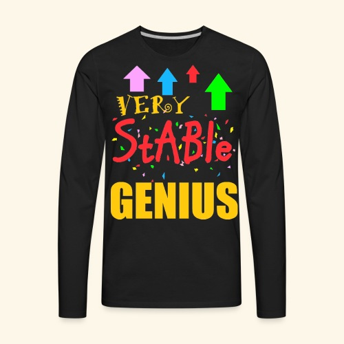 very stable genius T-Shirts - Men's Premium Long Sleeve T-Shirt