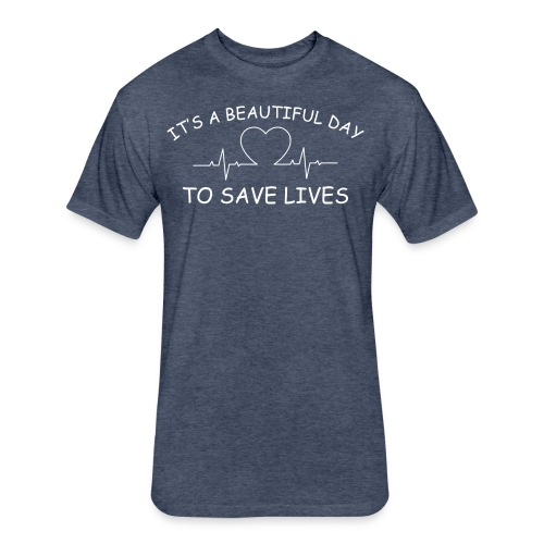 Beautiful Day to Save Lives - Fitted Cotton/Poly T-Shirt by Next Level