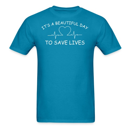 Beautiful Day to Save Lives - Men's T-Shirt