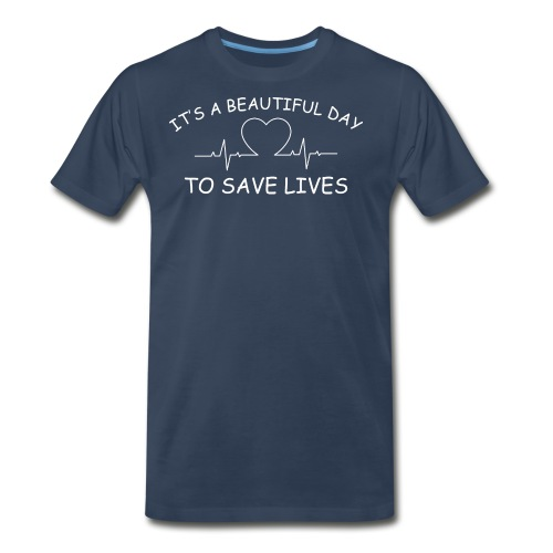Beautiful Day to Save Lives - Men's Premium T-Shirt