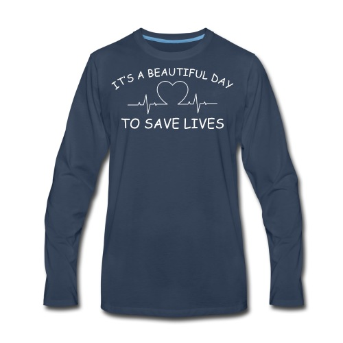Beautiful Day to Save Lives - Men's Premium Long Sleeve T-Shirt