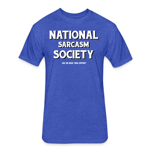 National Sarcasm Society - Fitted Cotton/Poly T-Shirt by Next Level