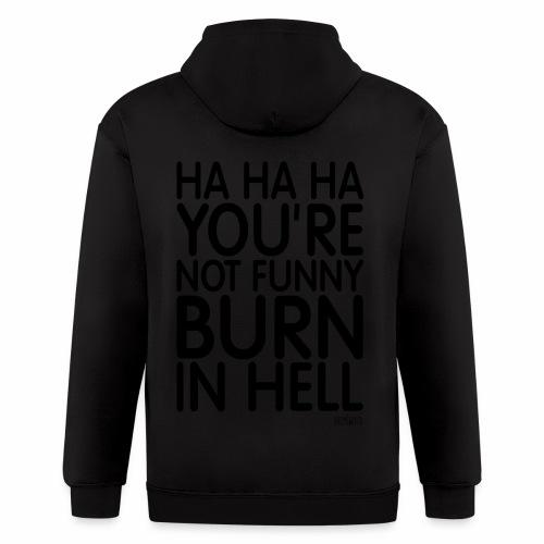 Ha Ha Ha You're not funny Burn in Hell by Pixellamb ™ - Men's Zip Hoodie