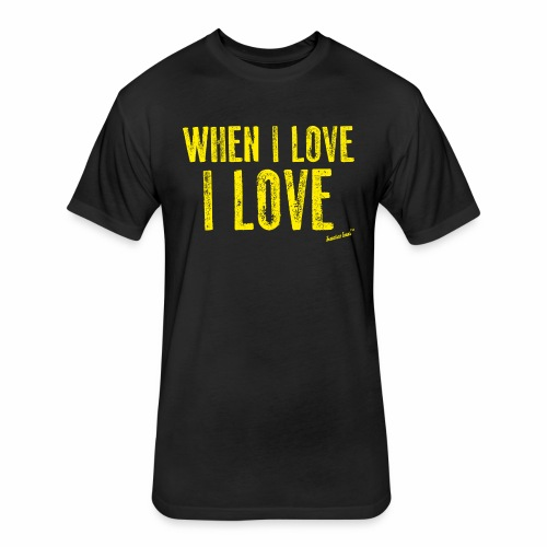 When I love I love by Francisco Evans ™ - Fitted Cotton/Poly T-Shirt by Next Level