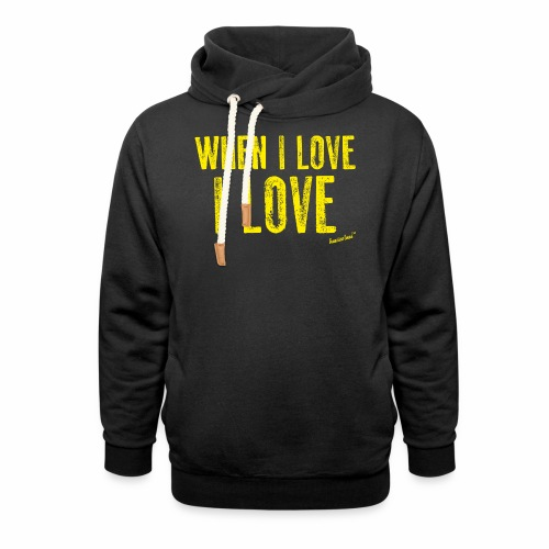 When I love I love by Francisco Evans ™ - Shawl Collar Hoodie