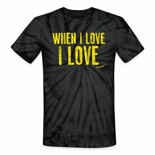 When I love I love by Francisco Evans ™ - Unisex Tie Dye T-Shirt