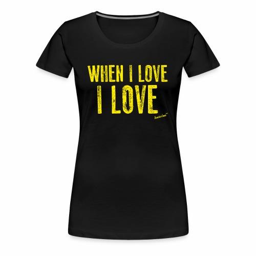 When I love I love by Francisco Evans ™ - Women's Premium T-Shirt