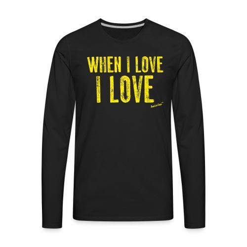 When I love I love by Francisco Evans ™ - Men's Premium Long Sleeve T-Shirt