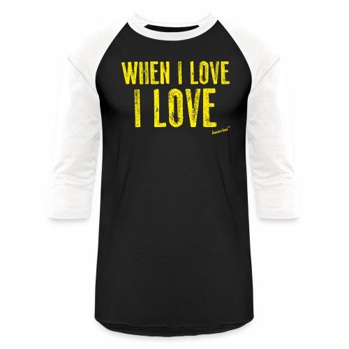 When I love I love by Francisco Evans ™ - Baseball T-Shirt