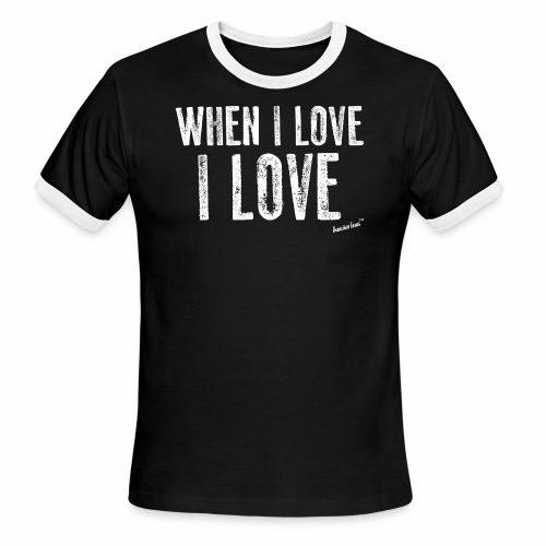 When I love I love by Francisco Evans ™ - Men's Ringer T-Shirt