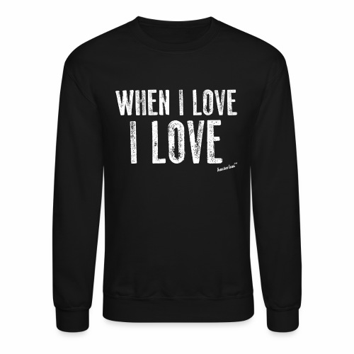 When I love I love by Francisco Evans ™ - Crewneck Sweatshirt