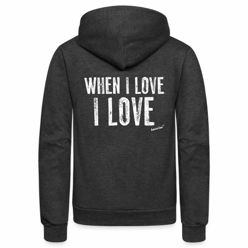 When I love I love by Francisco Evans ™ - Unisex Fleece Zip Hoodie
