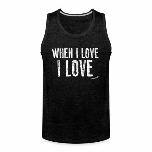 When I love I love by Francisco Evans ™ - Men's Premium Tank