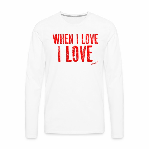 When I love I love by Francisco Evans ™ - Men's Premium Long Sleeve T-Shirt