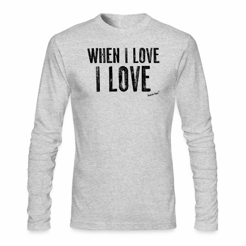 When I love I love by Francisco Evans ™ - Men's Long Sleeve T-Shirt by Next Level