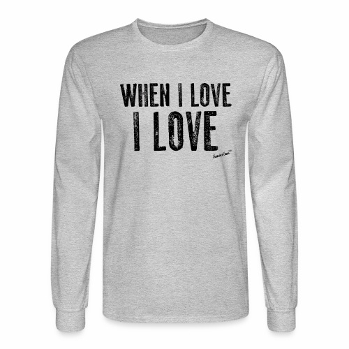 When I love I love by Francisco Evans ™ - Men's Long Sleeve T-Shirt