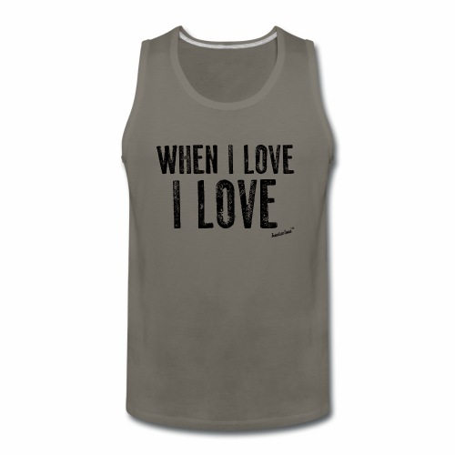 When I love I love by Francisco Evans ™ - Men's Premium Tank