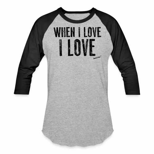 When I love I love by Francisco Evans ™ - Baseball T-Shirt