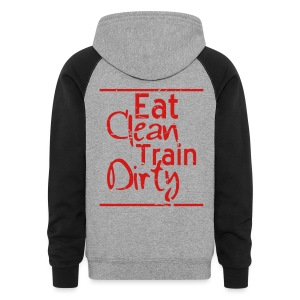 Eat Clean Train Dirty distressed gym workout athlete training shirt - Colorblock Hoodie