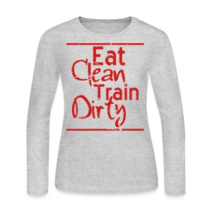 Eat Clean Train Dirty distressed gym workout athlete training shirt - Women's Long Sleeve Jersey T-Shirt