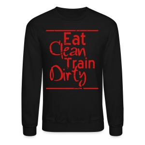Eat Clean Train Dirty distressed gym workout athlete training shirt - Crewneck Sweatshirt
