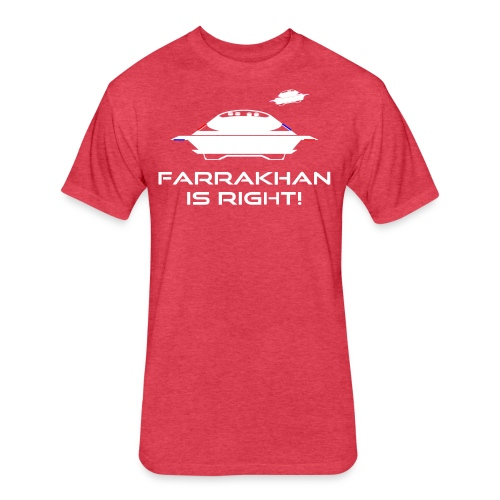 UFO: Farrakhan is Right! - Fitted Cotton/Poly T-Shirt by Next Level