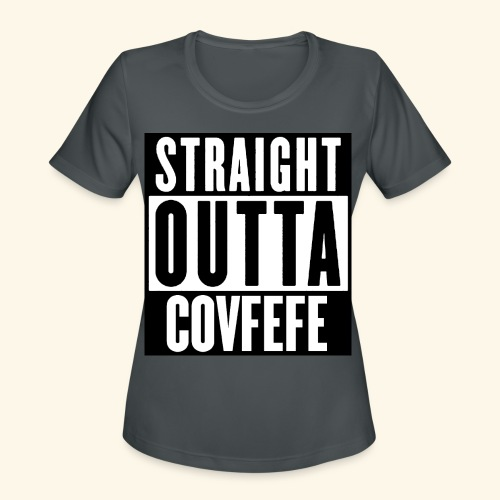 straight outta covfefe  - Women's Moisture Wicking Performance T-Shirt