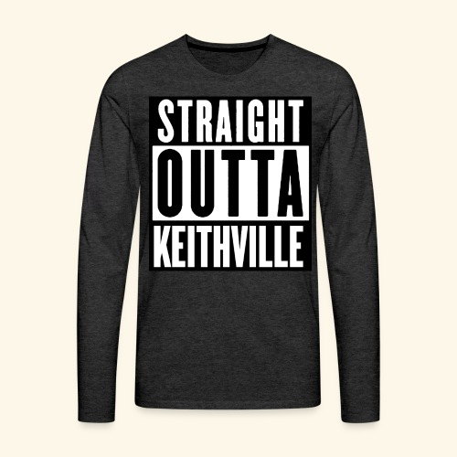 STRAIGHT OUTTA KEITHVILLE T-Shirts - Men's Premium Long Sleeve T-Shirt