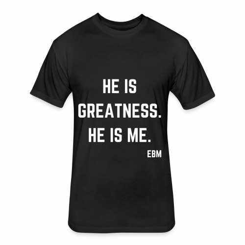 He is GREATNESS He is Me Black Male Empowerment Quotes T-shirt Clothing by Stephanie Lahart   Empowered Black Male Shirts - Fitted Cotton/Poly T-Shirt by Next Level