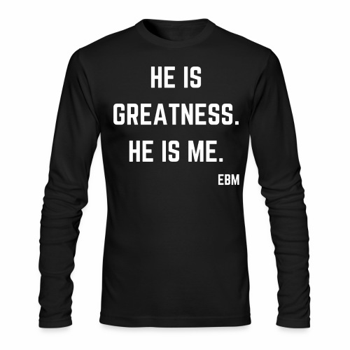 He is GREATNESS He is Me Black Male Empowerment Quotes T-shirt Clothing by Stephanie Lahart | Empowered Black Male Shirts - Men's Long Sleeve T-Shirt by Next Level