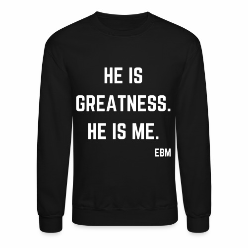 He is GREATNESS He is Me Black Male Empowerment Quotes T-shirt Clothing by Stephanie Lahart | Empowered Black Male Shirts - Crewneck Sweatshirt