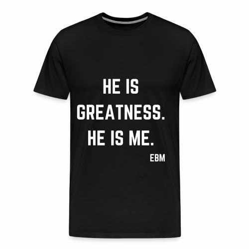 He is GREATNESS He is Me Black Men's Empowerment T-shirt Clothing by Stephanie Lahart - Men's Premium T-Shirt