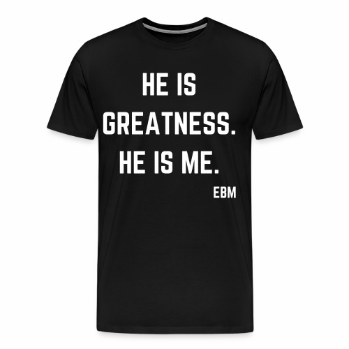 He is GREATNESS He is Me Black Male Empowerment Quotes T-shirt Clothing by Stephanie Lahart   Empowered Black Male Shirts - Men's Premium T-Shirt