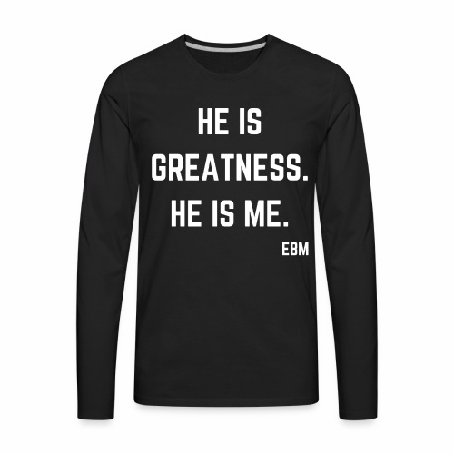 He is GREATNESS He is Me Black Male Empowerment Quotes T-shirt Clothing by Stephanie Lahart | Empowered Black Male Shirts - Men's Premium Long Sleeve T-Shirt