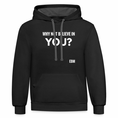 Why Not Believe in YOU Black Men's Empowerment T-shirt Clothing by Stephanie Lahart - Contrast Hoodie