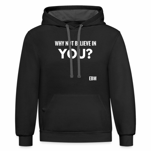 Why Not Believe in YOU Motivational Black Male Empowerment Slogan Quotes T-shirt Clothing by Stephanie Lahart | Motivation Tees for African American Males | Inspirational Black Males - Contrast Hoodie