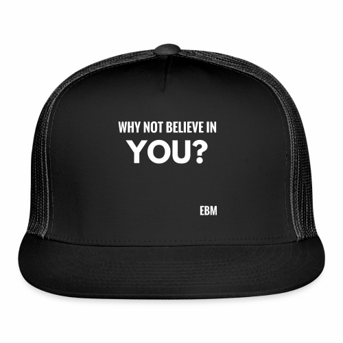 Why Not Believe in YOU Motivational Black Male Empowerment Slogan Quotes T-shirt Clothing by Stephanie Lahart | Motivation Tees for African American Males | Inspirational Black Males - Trucker Cap