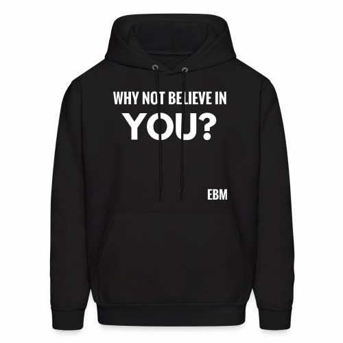 Why Not Believe in YOU Motivational Black Male Empowerment Slogan Quotes T-shirt Clothing by Stephanie Lahart | Motivation Tees for African American Males | Inspirational Black Males - Men's Hoodie