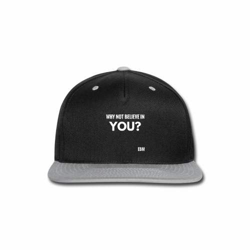 Why Not Believe in YOU Motivational Black Male Empowerment Slogan Quotes T-shirt Clothing by Stephanie Lahart | Motivation Tees for African American Males | Inspirational Black Males - Snap-back Baseball Cap