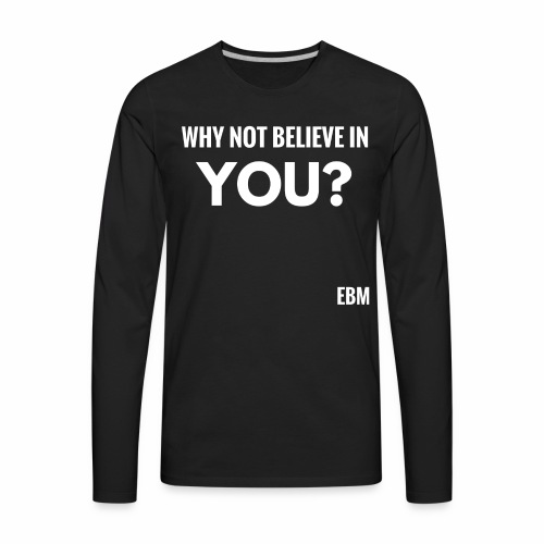 Why Not Believe in YOU Black Men's Empowerment T-shirt Clothing by Stephanie Lahart - Men's Premium Long Sleeve T-Shirt