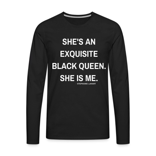 She's an Exquisite Black Queen She is Me Black Women's Slogan Quotes T-shirt Clothing by Stephanie Lahart - Men's Premium Long Sleeve T-Shirt