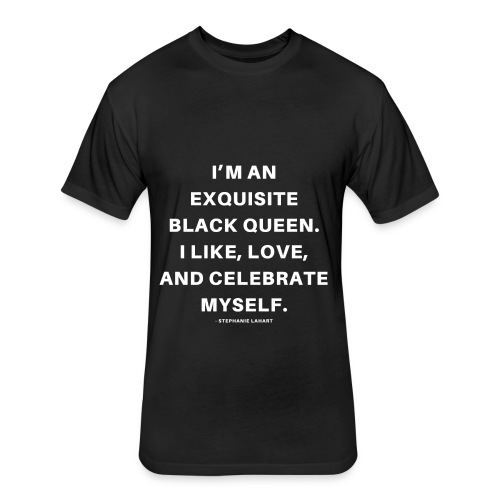 I'M AN EXQUISITE BLACK QUEEN. I LIKE, LOVE, AND CELEBRATE MYSELF. Black Women's T-shirt Clothing by Stephanie Lahart - Fitted Cotton/Poly T-Shirt by Next Level
